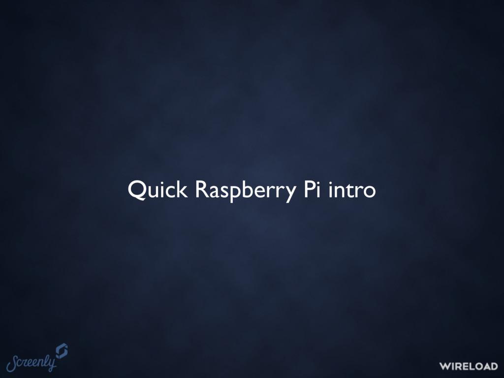 Quick Raspberry Pi intro