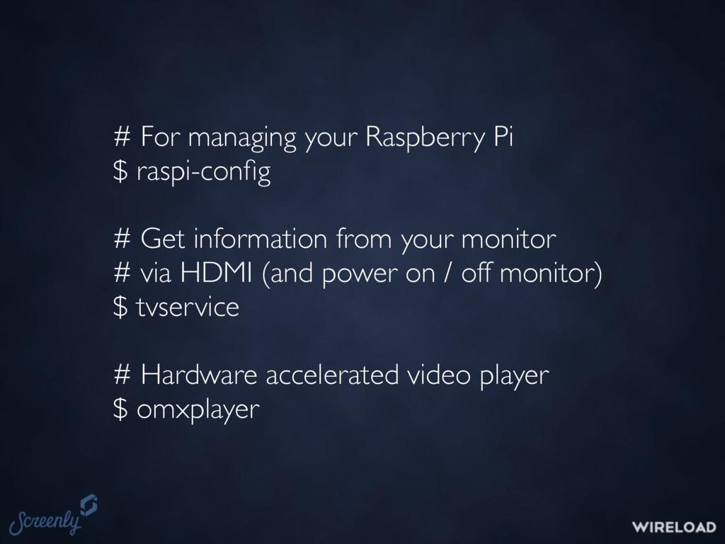 # For managing your Raspberry Pi $ raspi-config ...