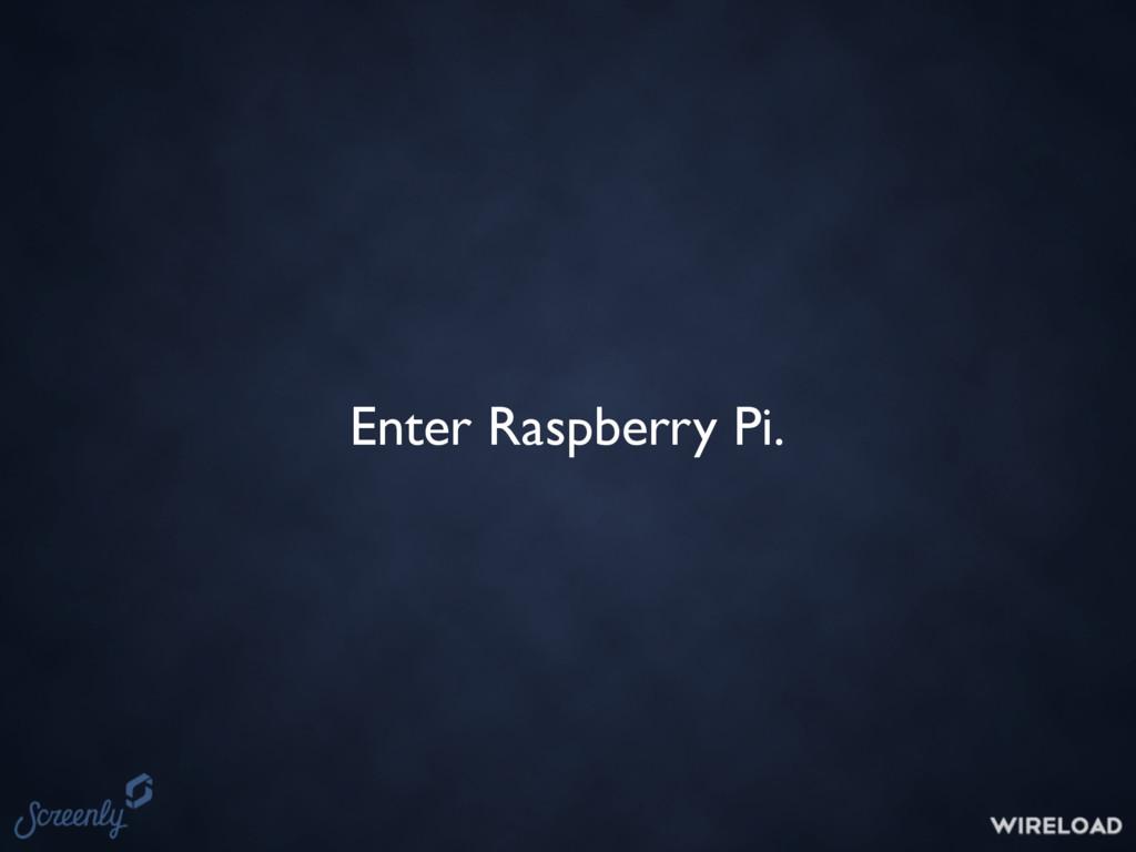 Enter Raspberry Pi.