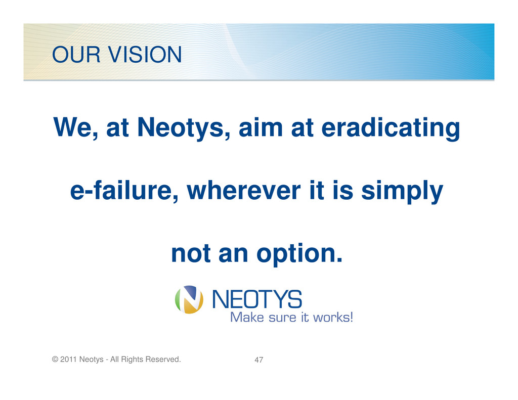 OUR VISION We, at Neotys, aim at eradicating e-...