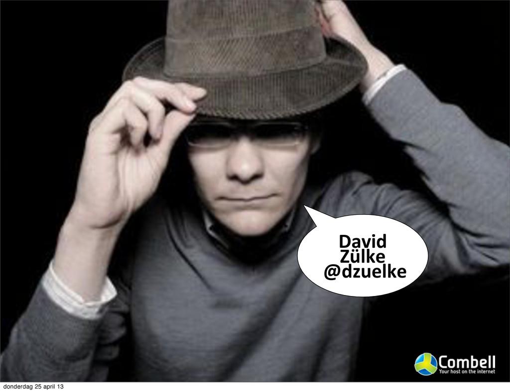 David0 Zülke 0@dzuelke donderdag 25 april 13