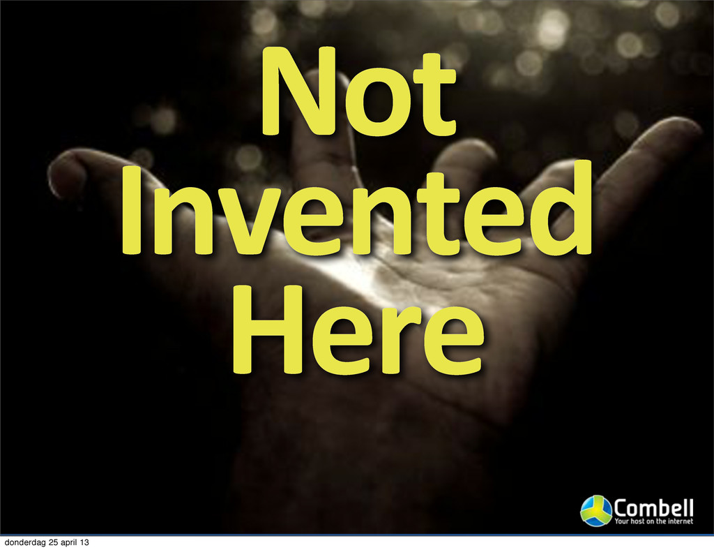 Not Invented Here donderdag 25 april 13