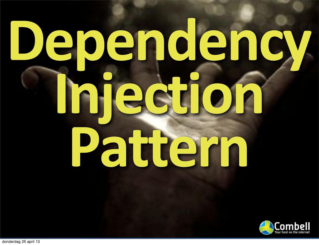 Dependency Injection Pattern donderdag 25 april...