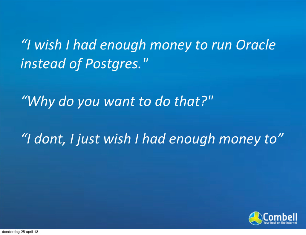 """""""I#wish#I#had#enough#money#to#run#Oracle# inste..."""