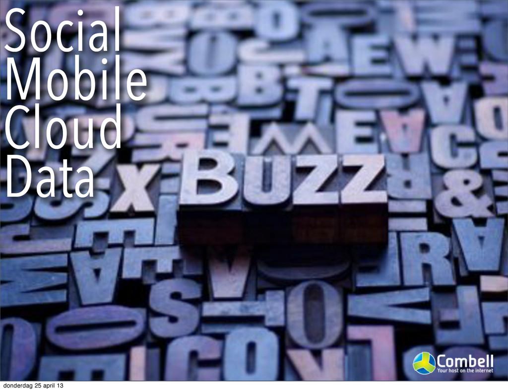 Social Mobile Cloud Data donderdag 25 april 13