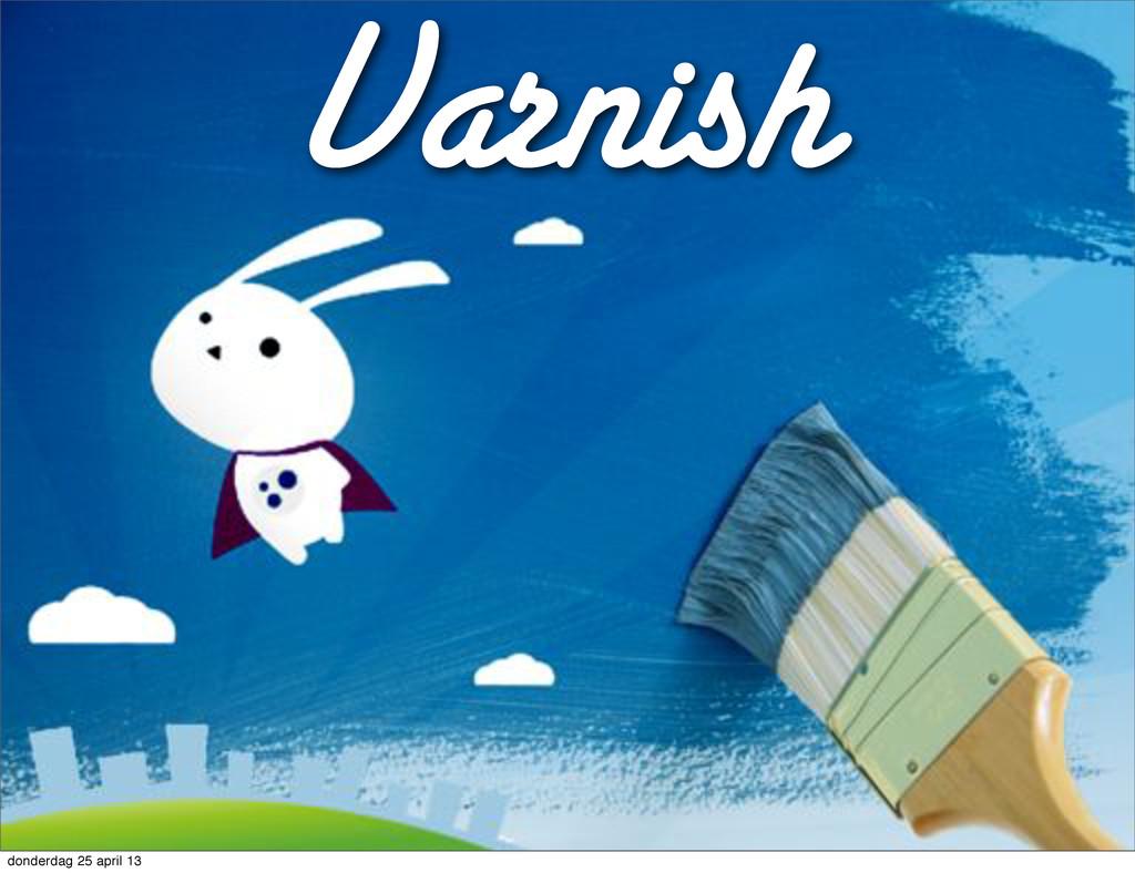 Varnish donderdag 25 april 13