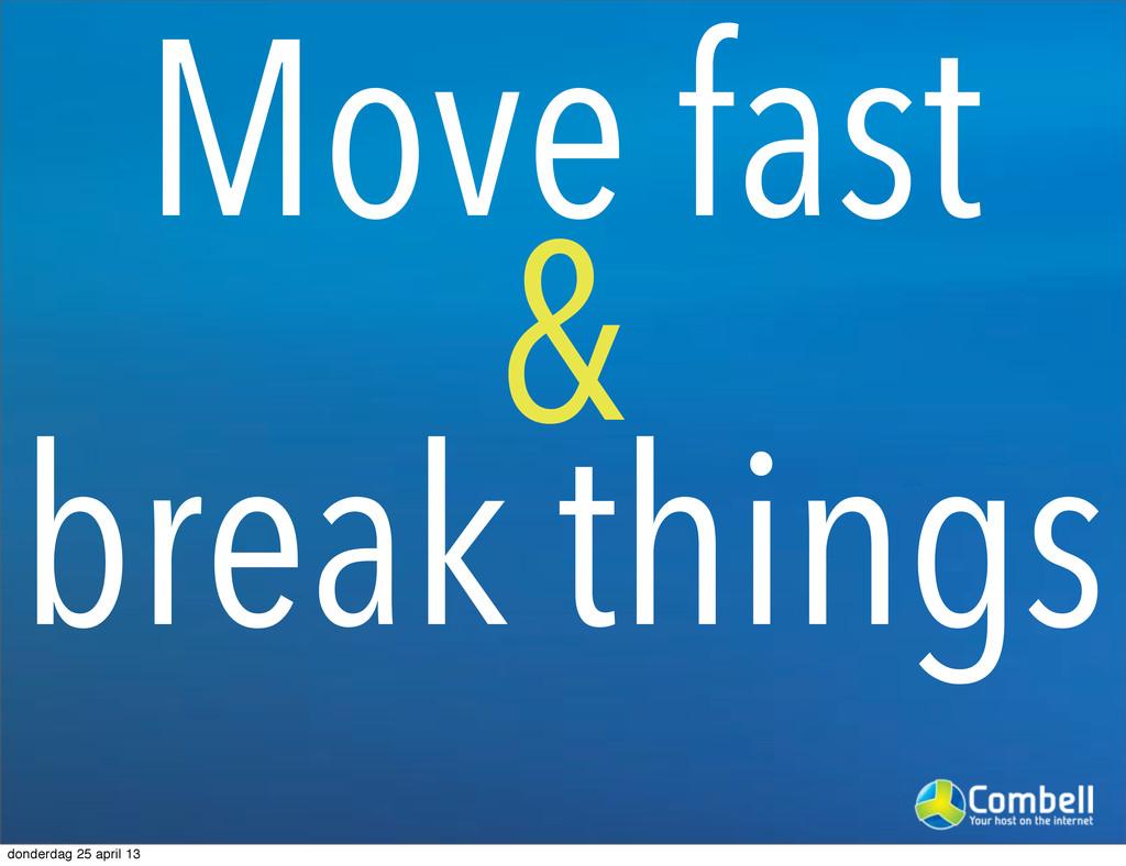 Move fast & break things donderdag 25 april 13