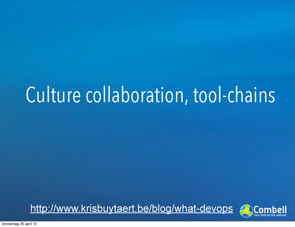 Culture collaboration, tool-chains http://www.k...