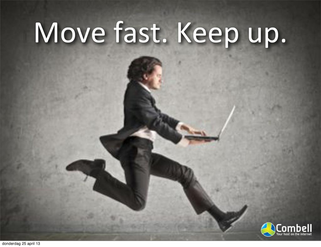 Move%fast.%Keep%up. donderdag 25 april 13