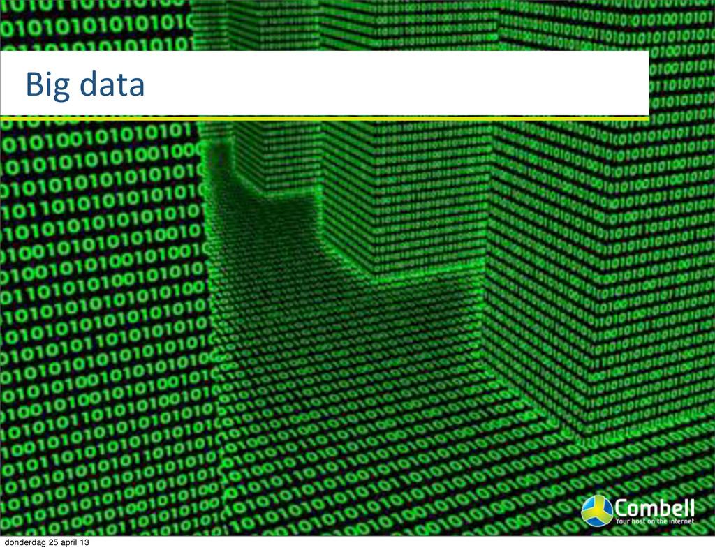 Big%data donderdag 25 april 13