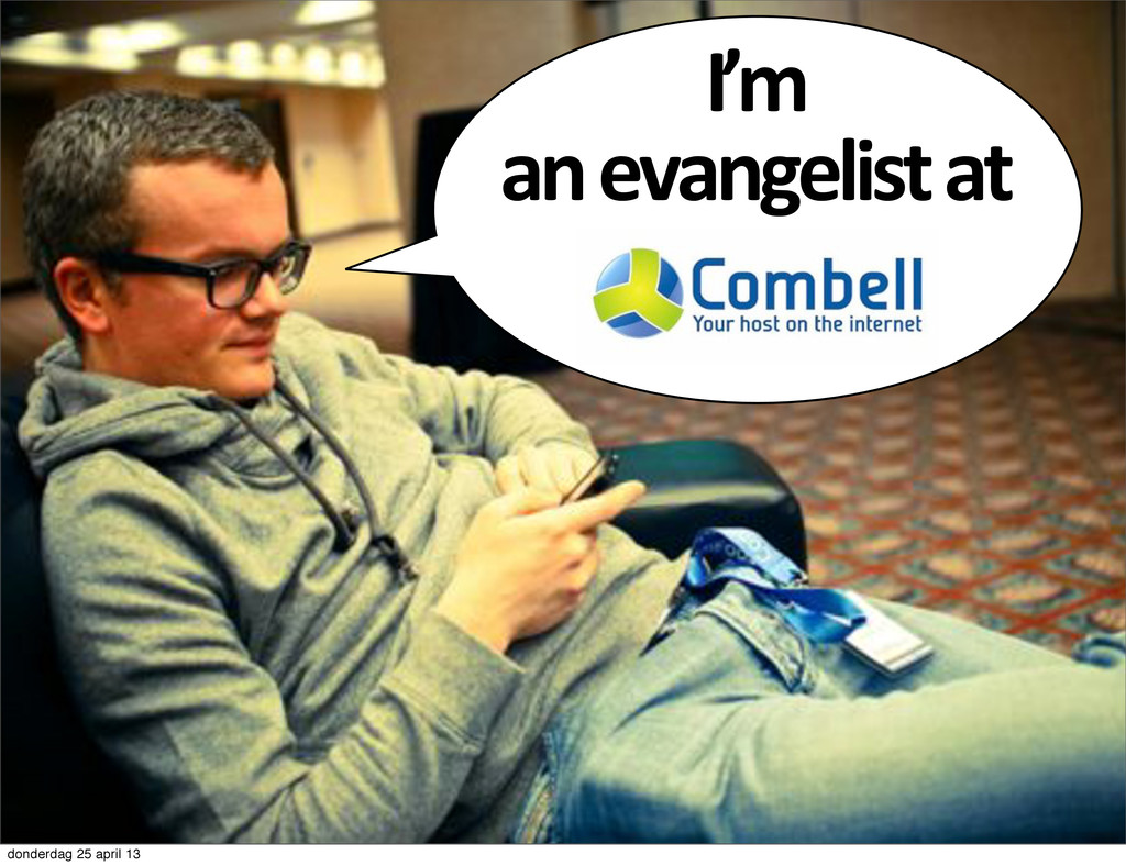 I'm# an#evangelist#at donderdag 25 april 13