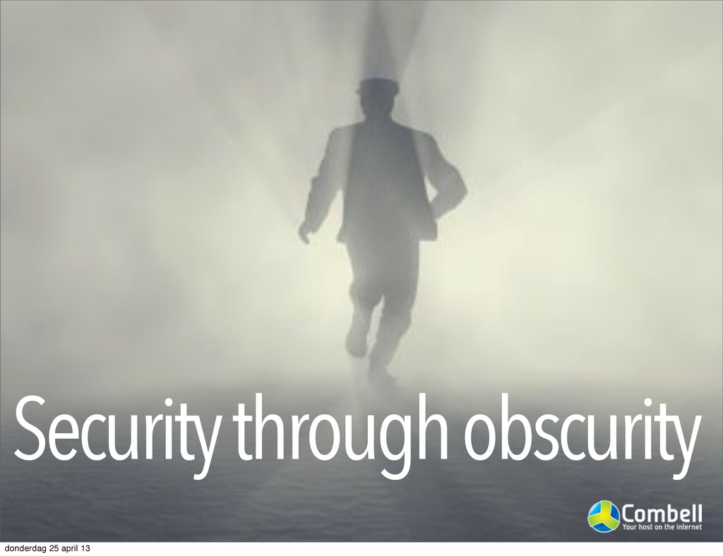 Security through obscurity donderdag 25 april 13