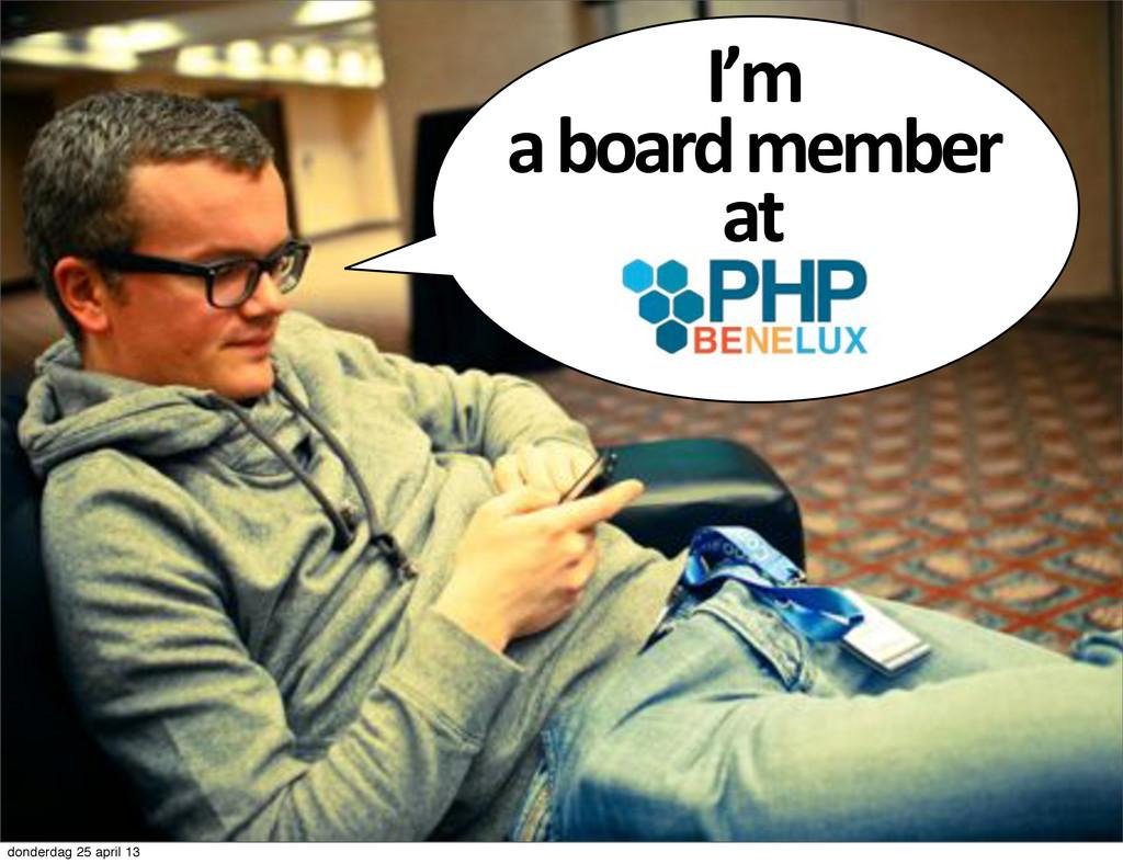 I'm# a#board#member# at donderdag 25 april 13