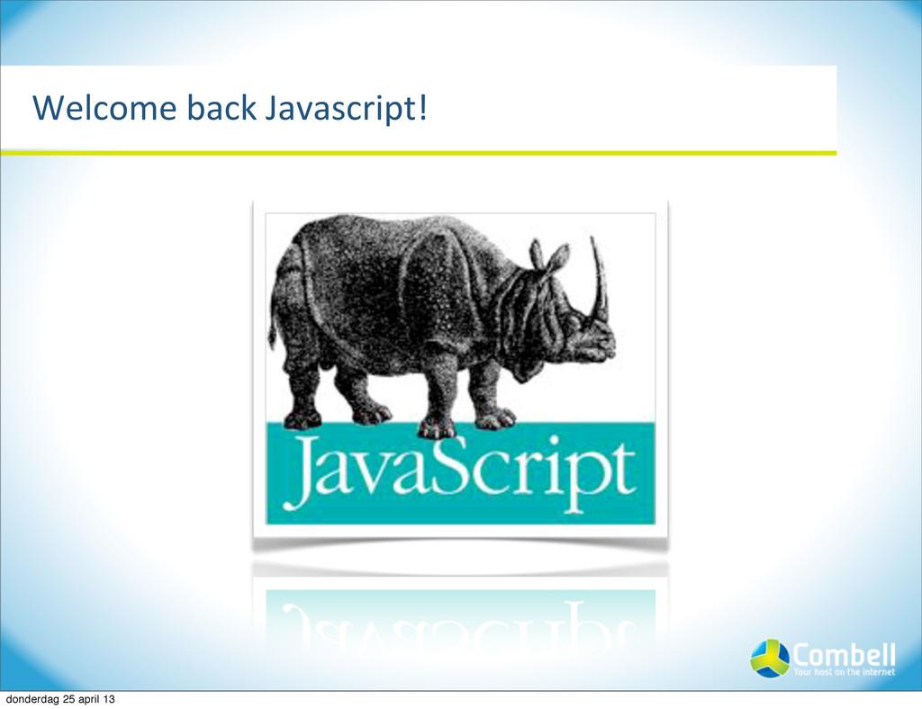 Welcome%back%Javascript! donderdag 25 april 13