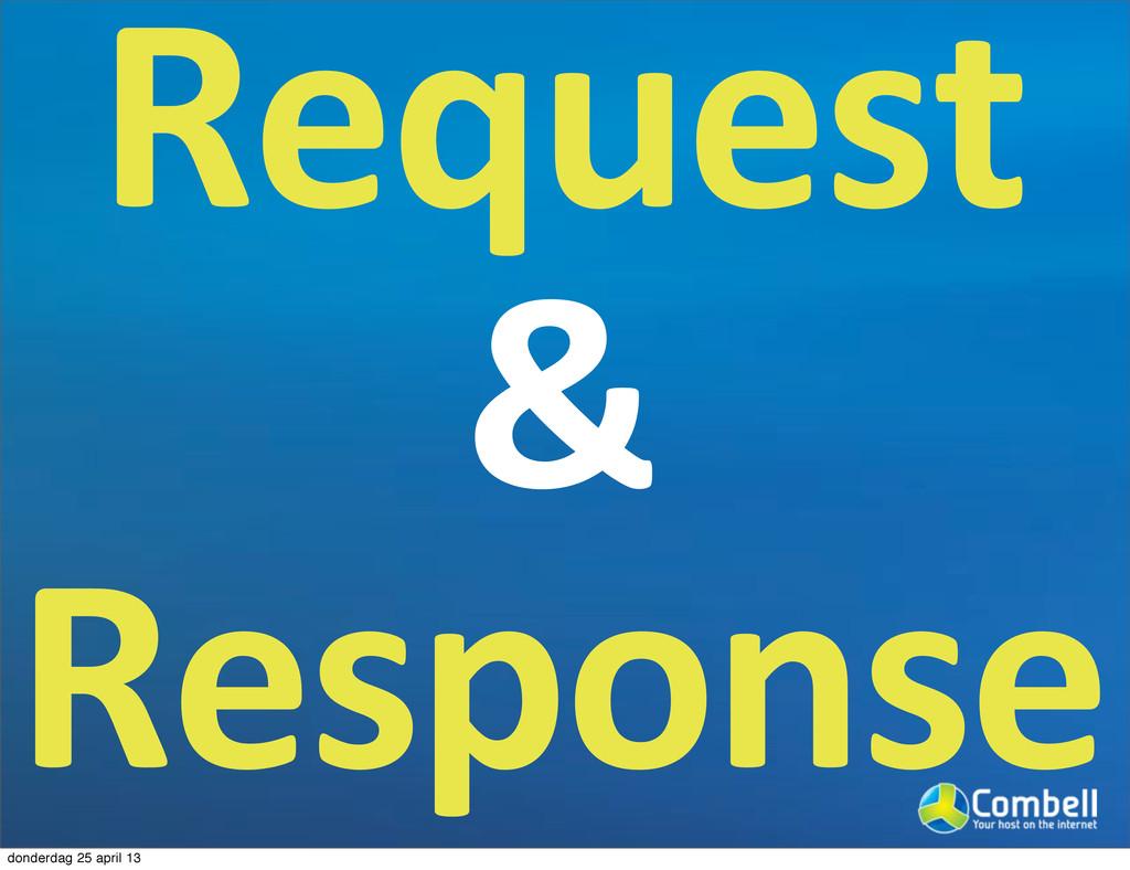 Request & Response donderdag 25 april 13