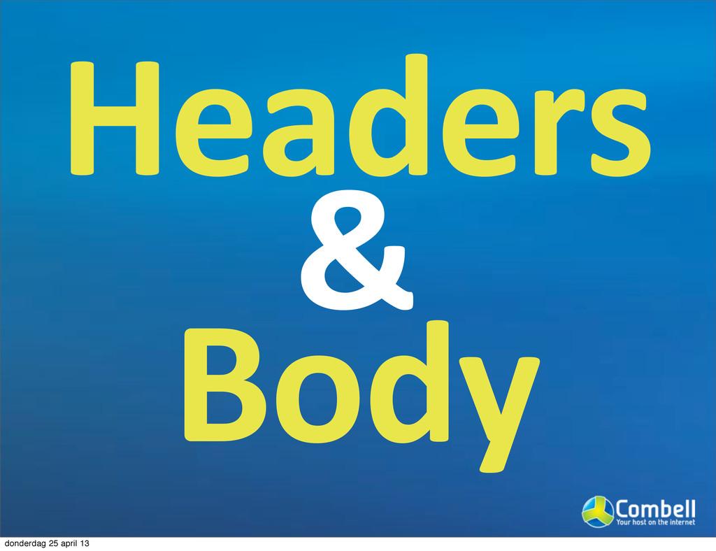 Headers & Body donderdag 25 april 13
