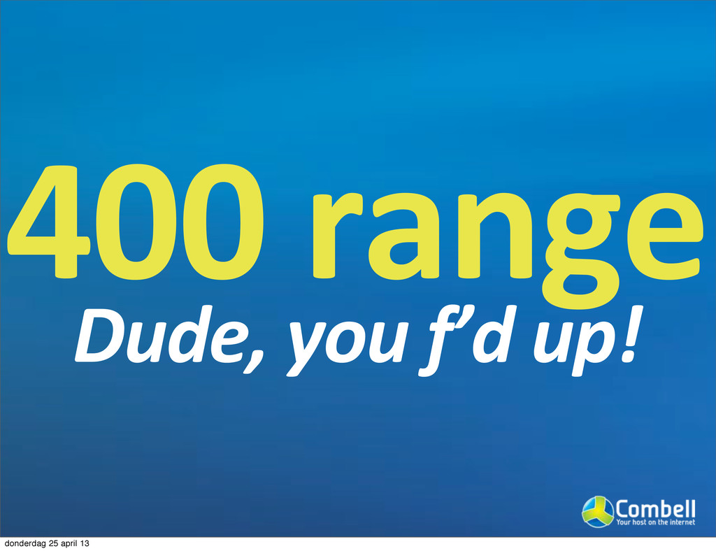 4000range Dude,'you'f'd'up! donderdag 25 april ...