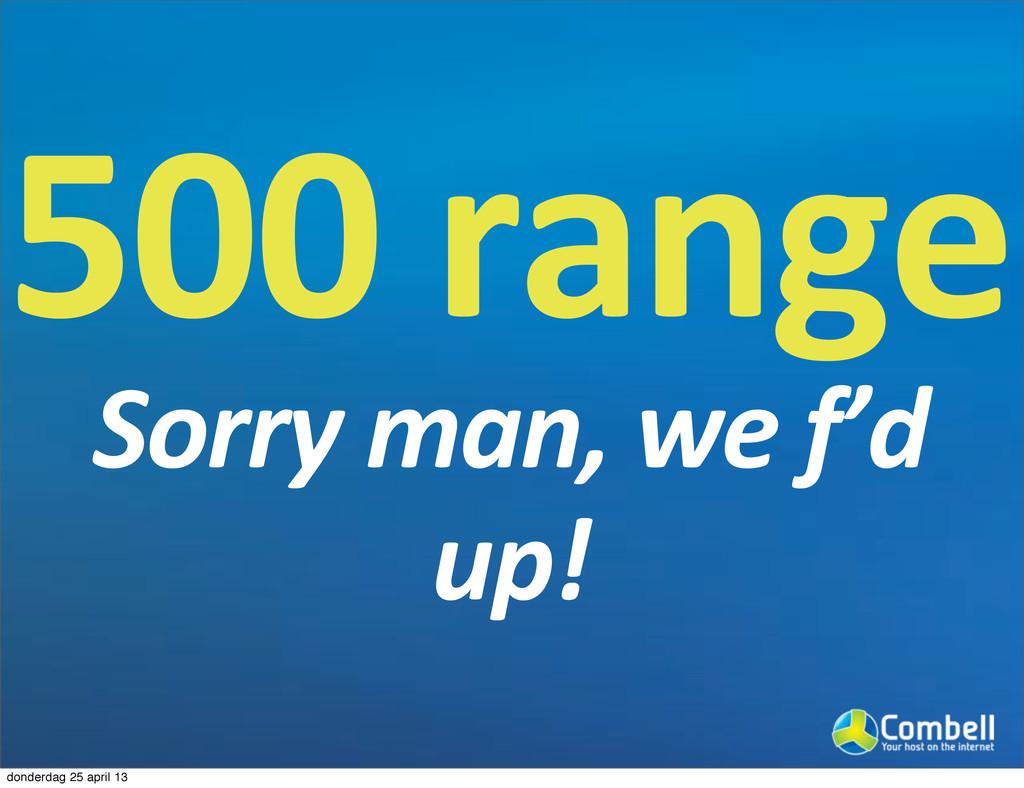 5000range Sorry'man,'we'f'd' up! donderdag 25 a...