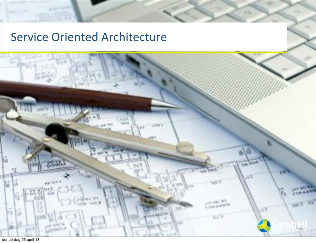 Service%Oriented%Architecture donderdag 25 apri...