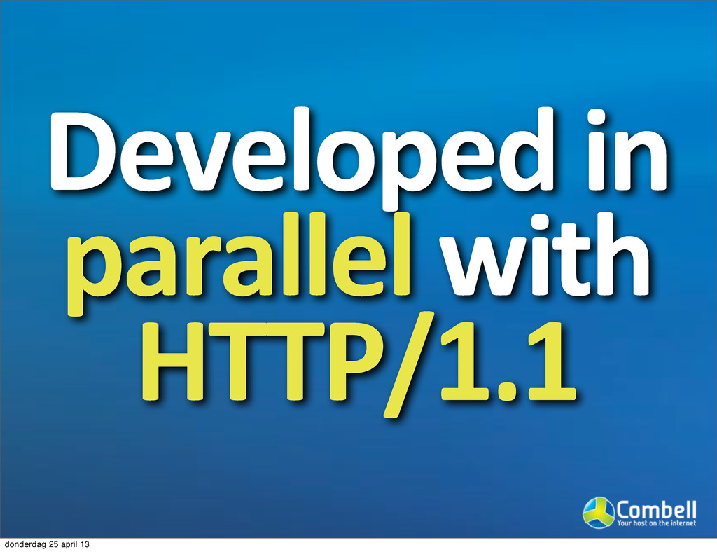 Developed-in- parallel-with- HTTP/1.1 donderdag...