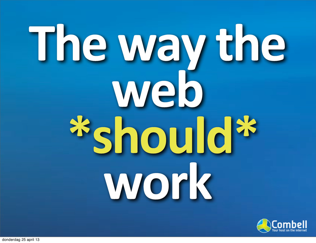 The-way-the- web -*should*- work donderdag 25 a...
