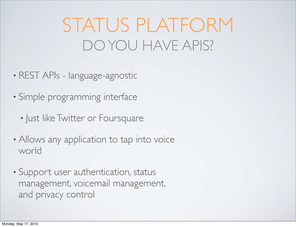 STATUS PLATFORM DO YOU HAVE APIS? • REST APIs -...