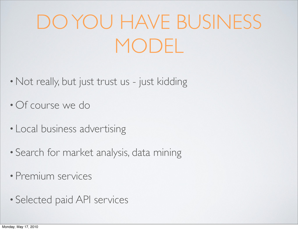 DO YOU HAVE BUSINESS MODEL • Not really, but ju...