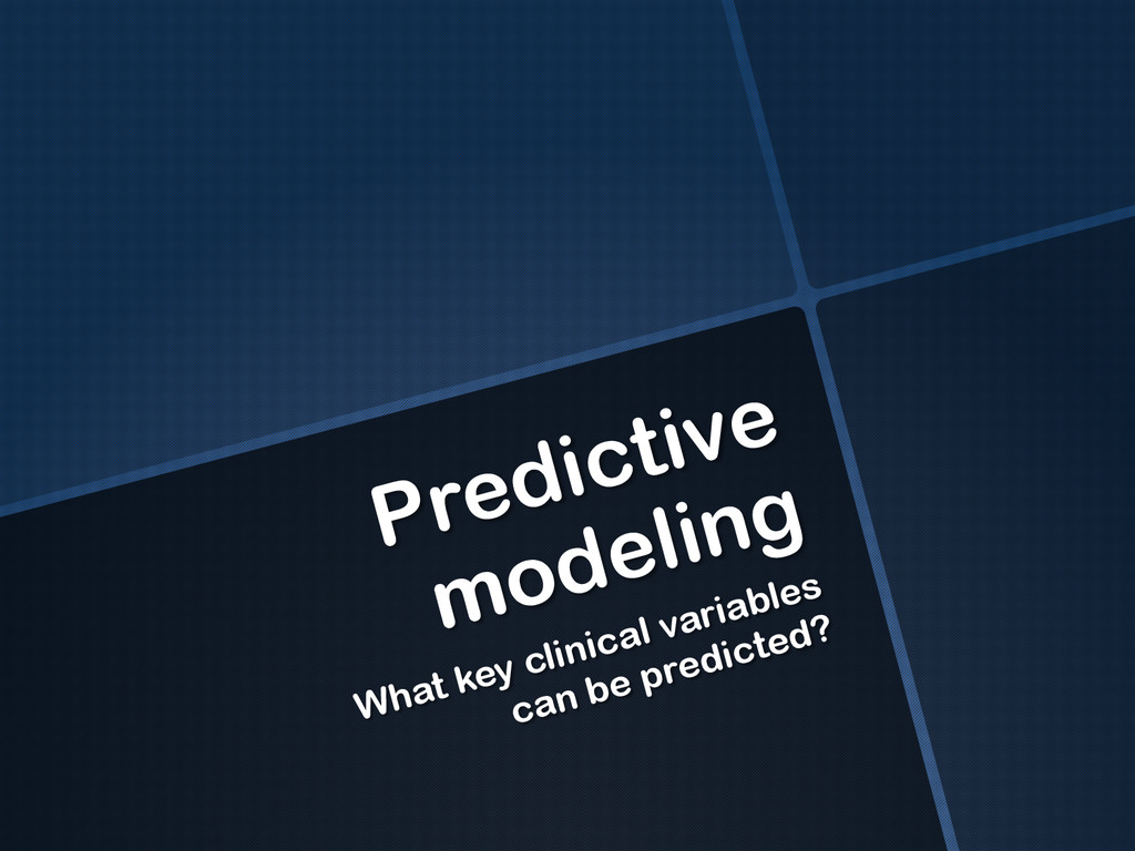 Predictive modeling What key clinical variables...