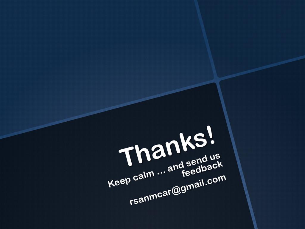 Thanks! Keep calm … and send us feedback rsanmc...