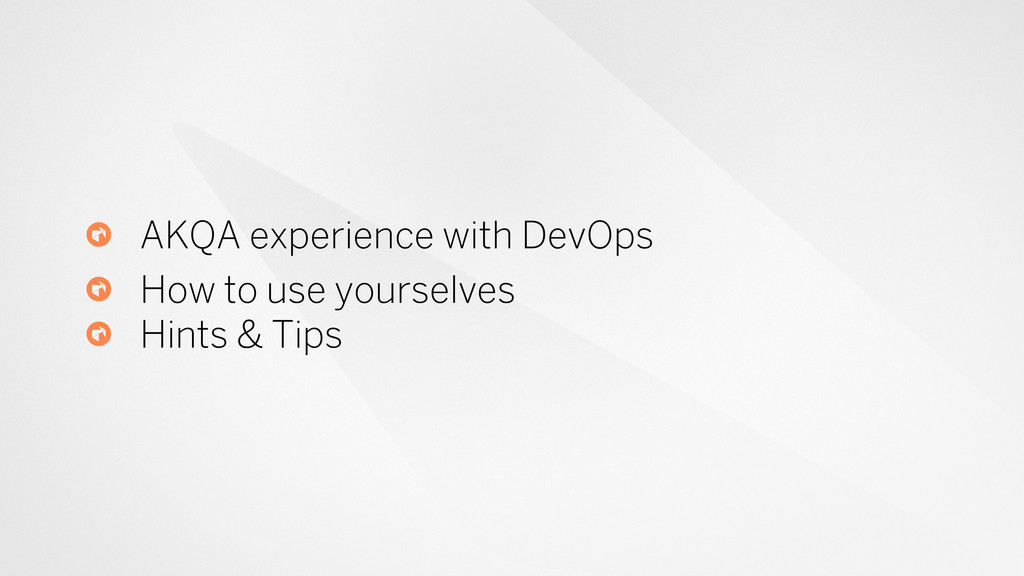 AKQA experience with DevOps How to use yourselv...