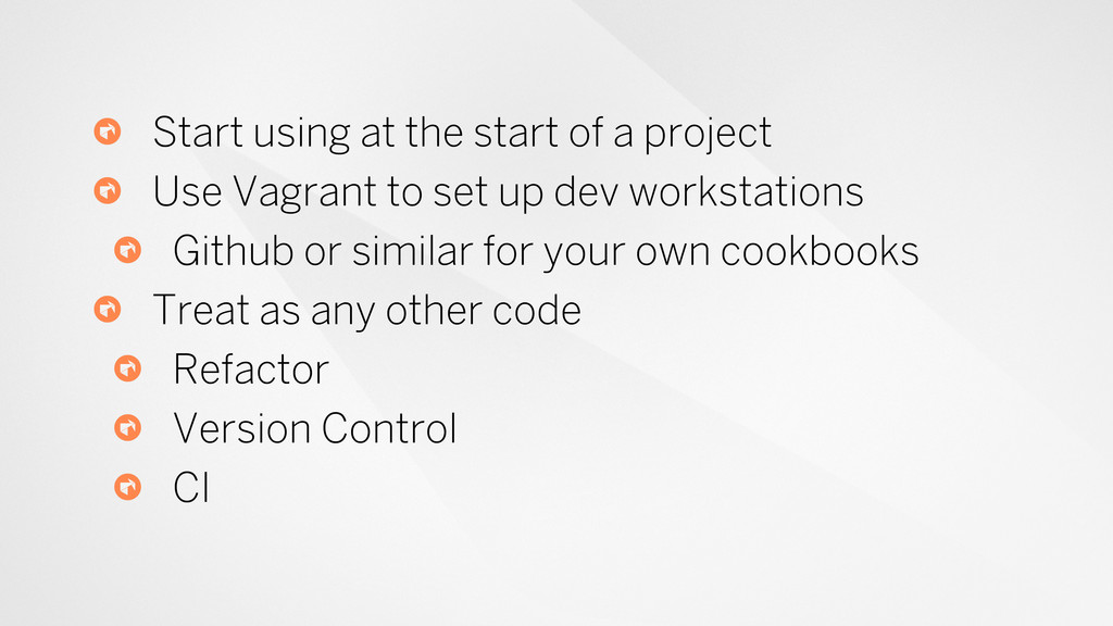 Start using at the start of a project Use Vagra...