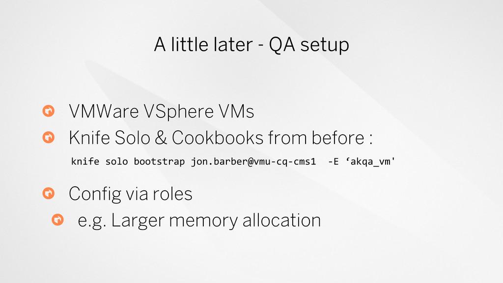 A little later - QA setup ! VMWare VSphere VMs ...