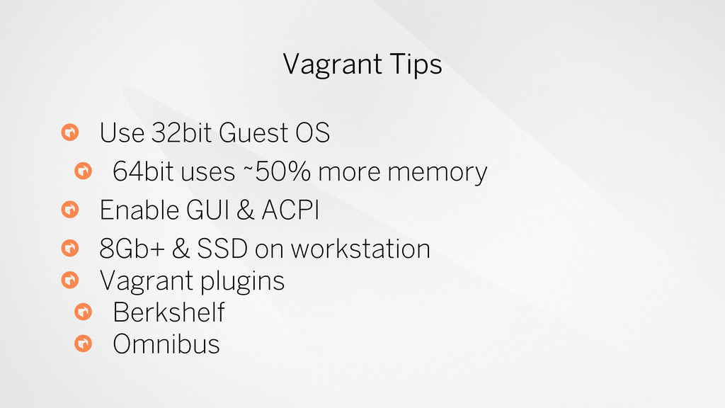 Vagrant Tips Use 32bit Guest OS 64bit uses ~50%...