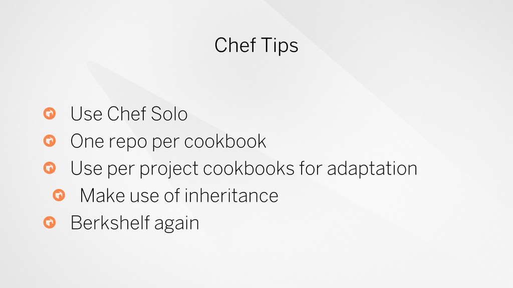 Chef Tips Use Chef Solo One repo per cookbook U...