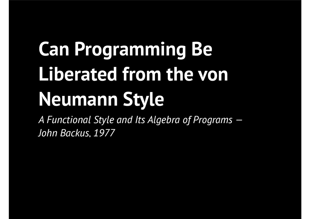 Can Programming Be Liberated from the von Neuma...
