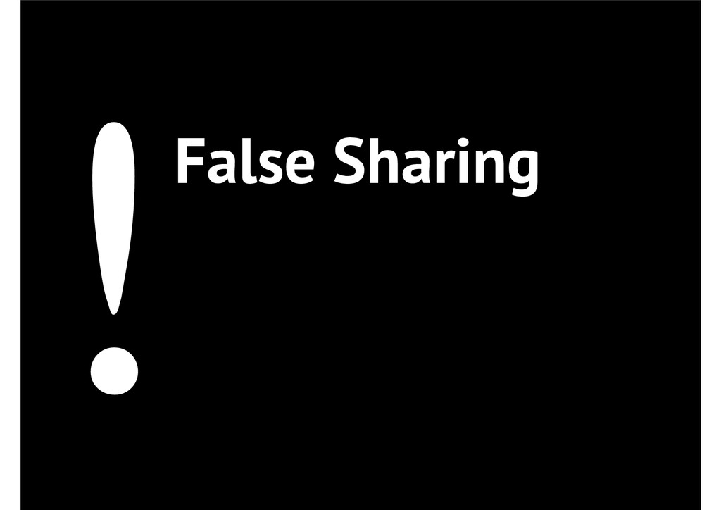 !False Sharing