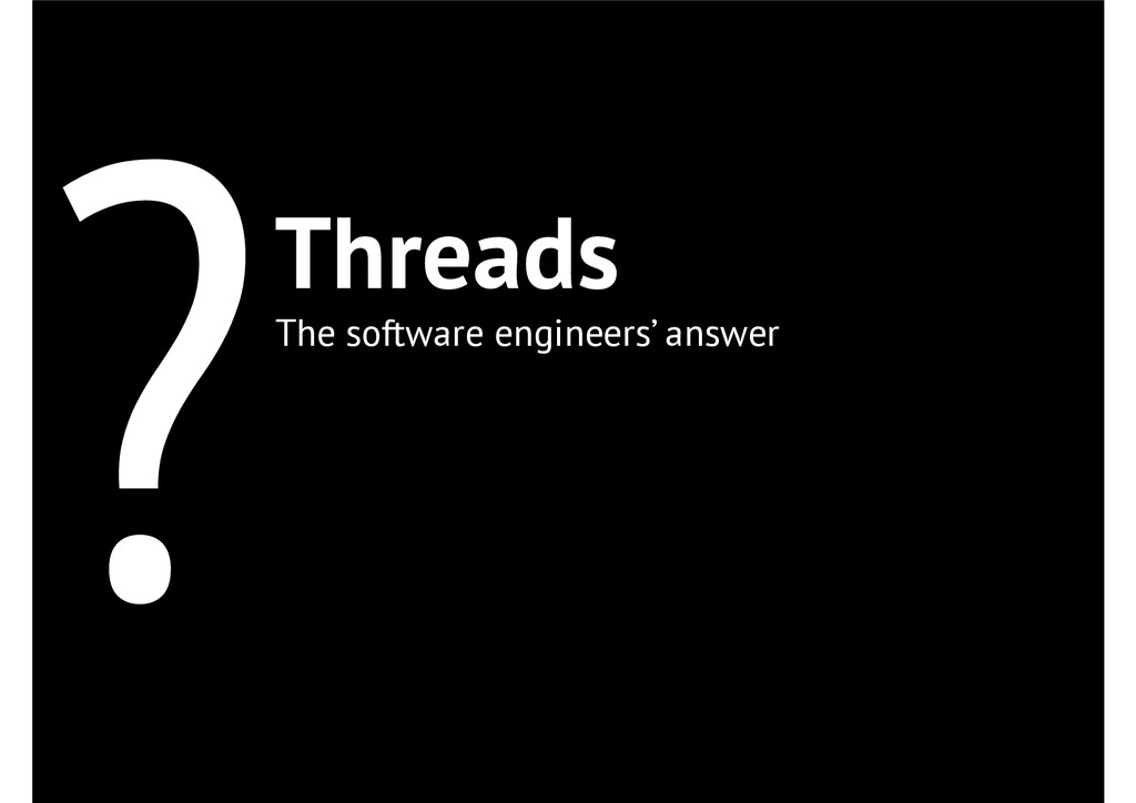?Threads The software engineers' answer