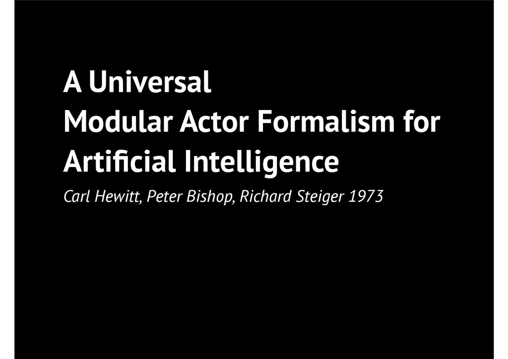 A Universal Modular Actor Formalism for Artifici...