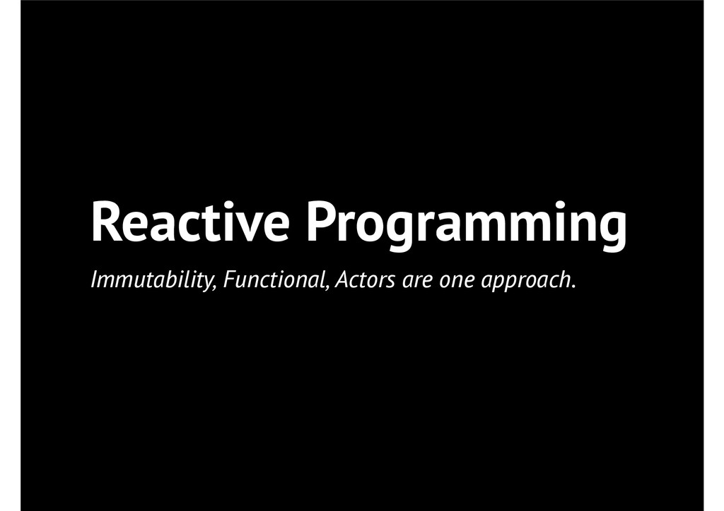 Reactive Programming Immutability, Functional, ...