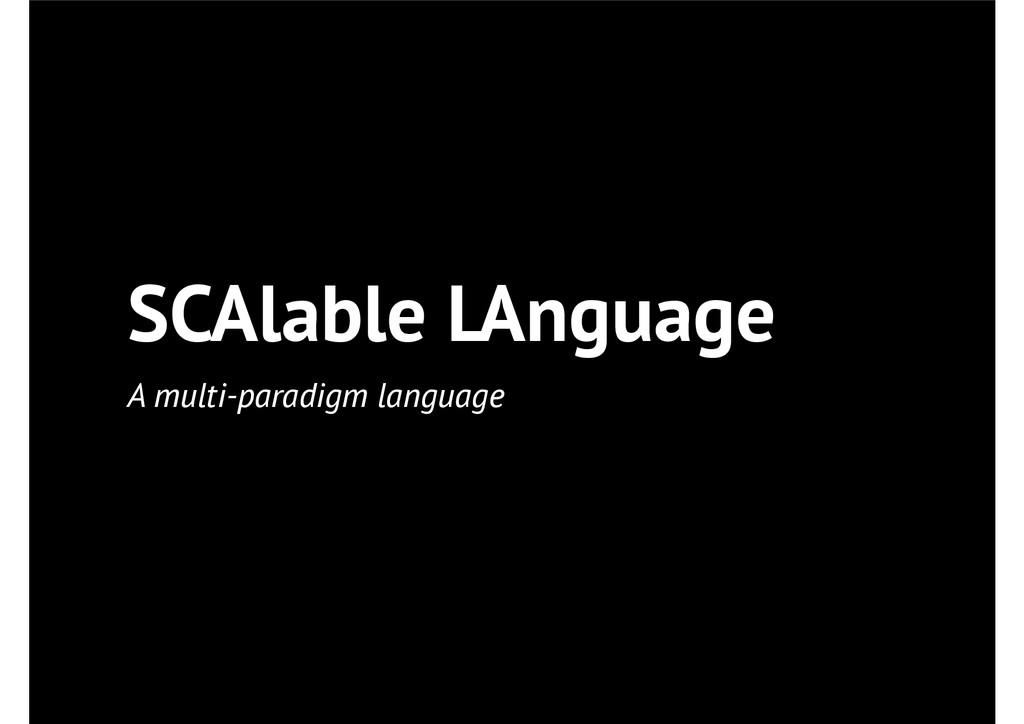 SCAlable LAnguage A multi-paradigm language