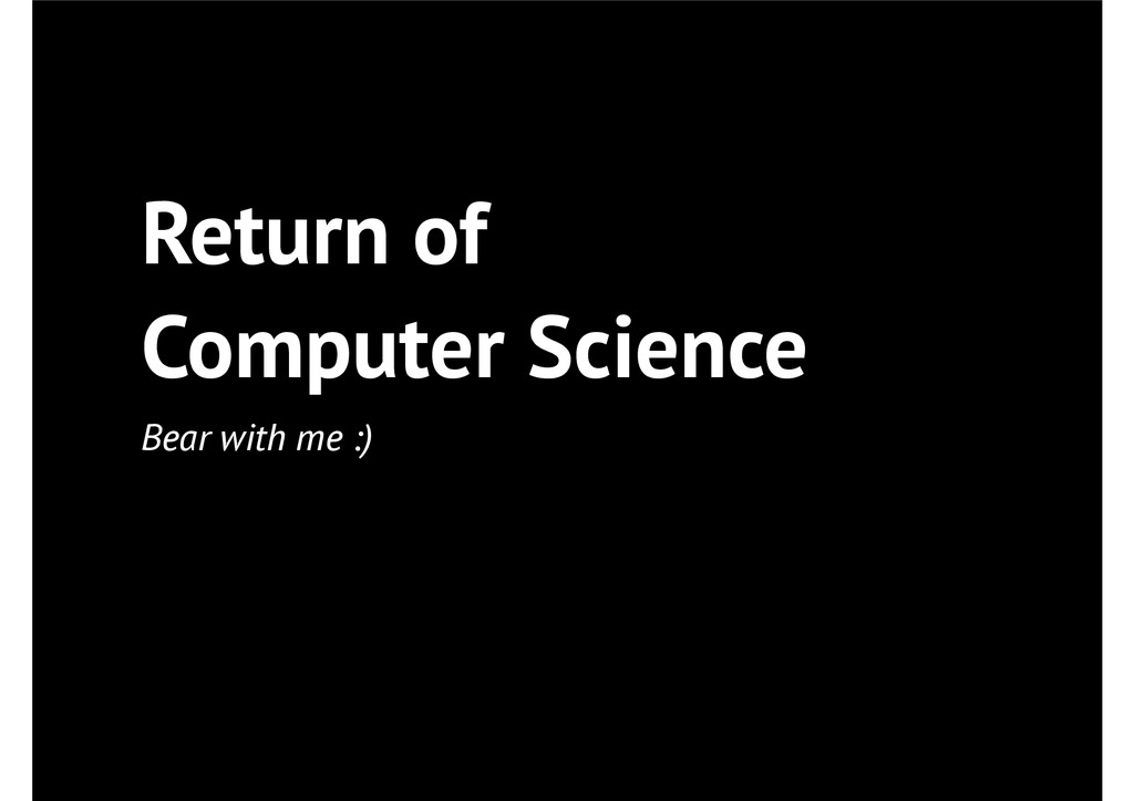 Return of Computer Science Bear with me :)