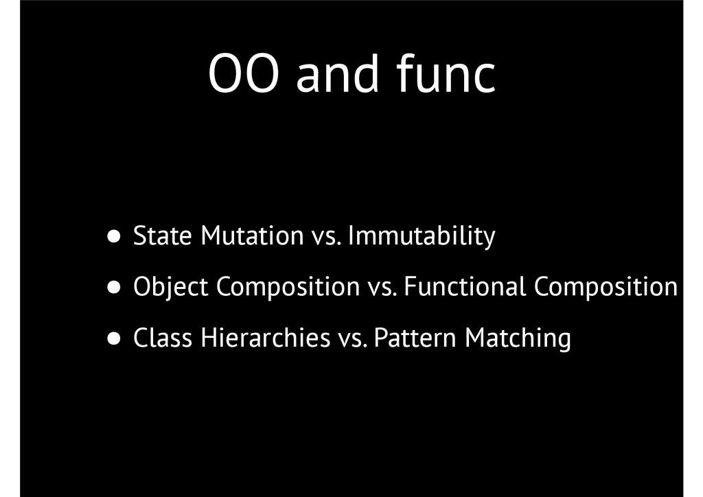 OO and func • State Mutation vs. Immutability •...