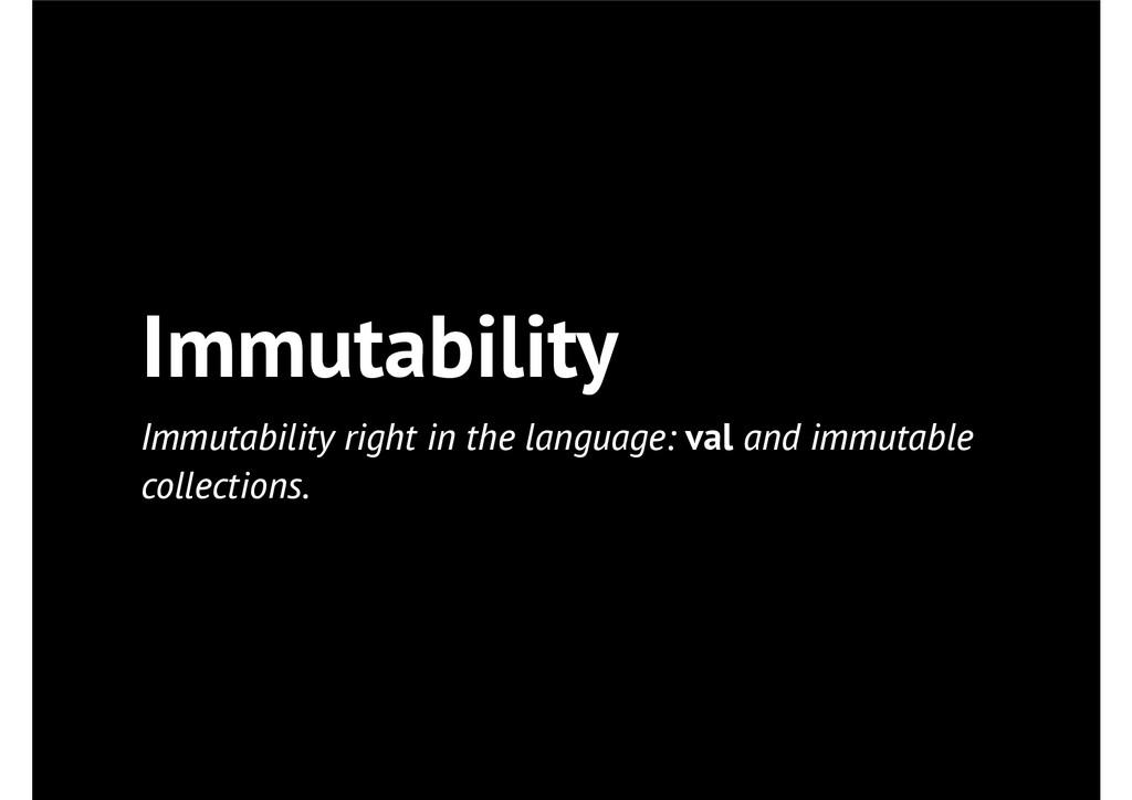 Immutability Immutability right in the language...