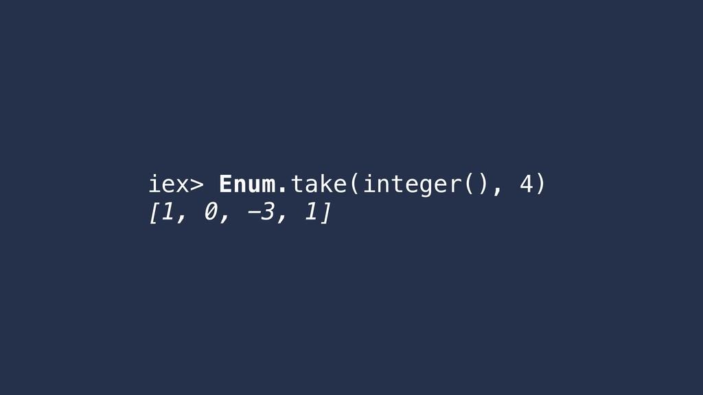 iex> Enum.take(integer(), 4) [1, 0, -3, 1]