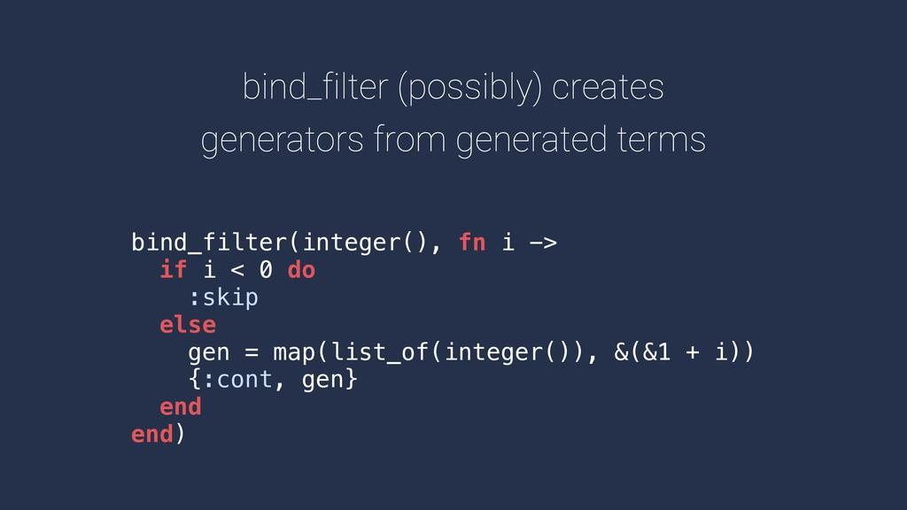 bind_filter(integer(), fn i -> if i < 0 do :ski...