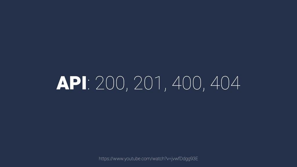 API: 200, 201, 400, 404 https://www.youtube.com...