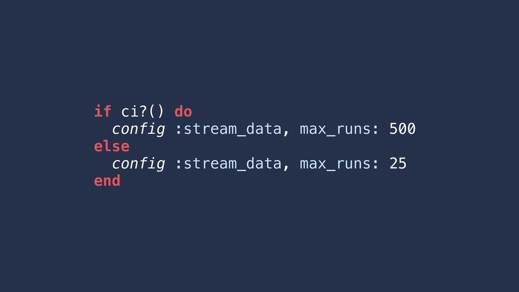 if ci?() do config :stream_data, max_runs: 500 ...