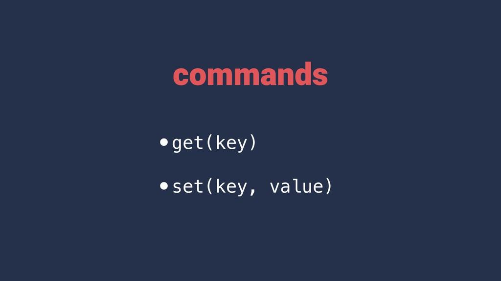 •get(key) •set(key, value) commands