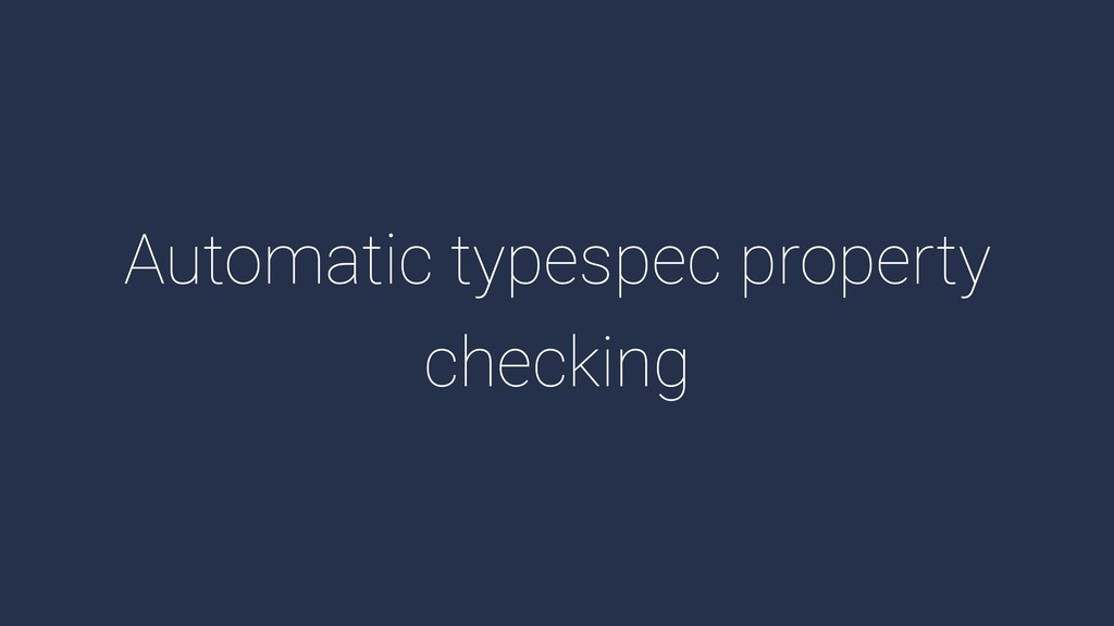 Automatic typespec property checking