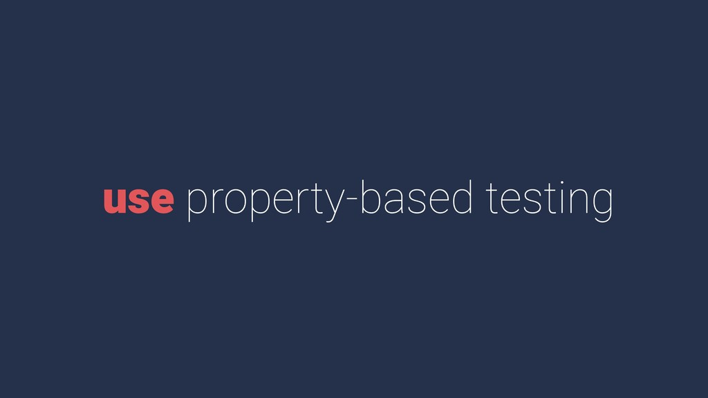 use property-based testing
